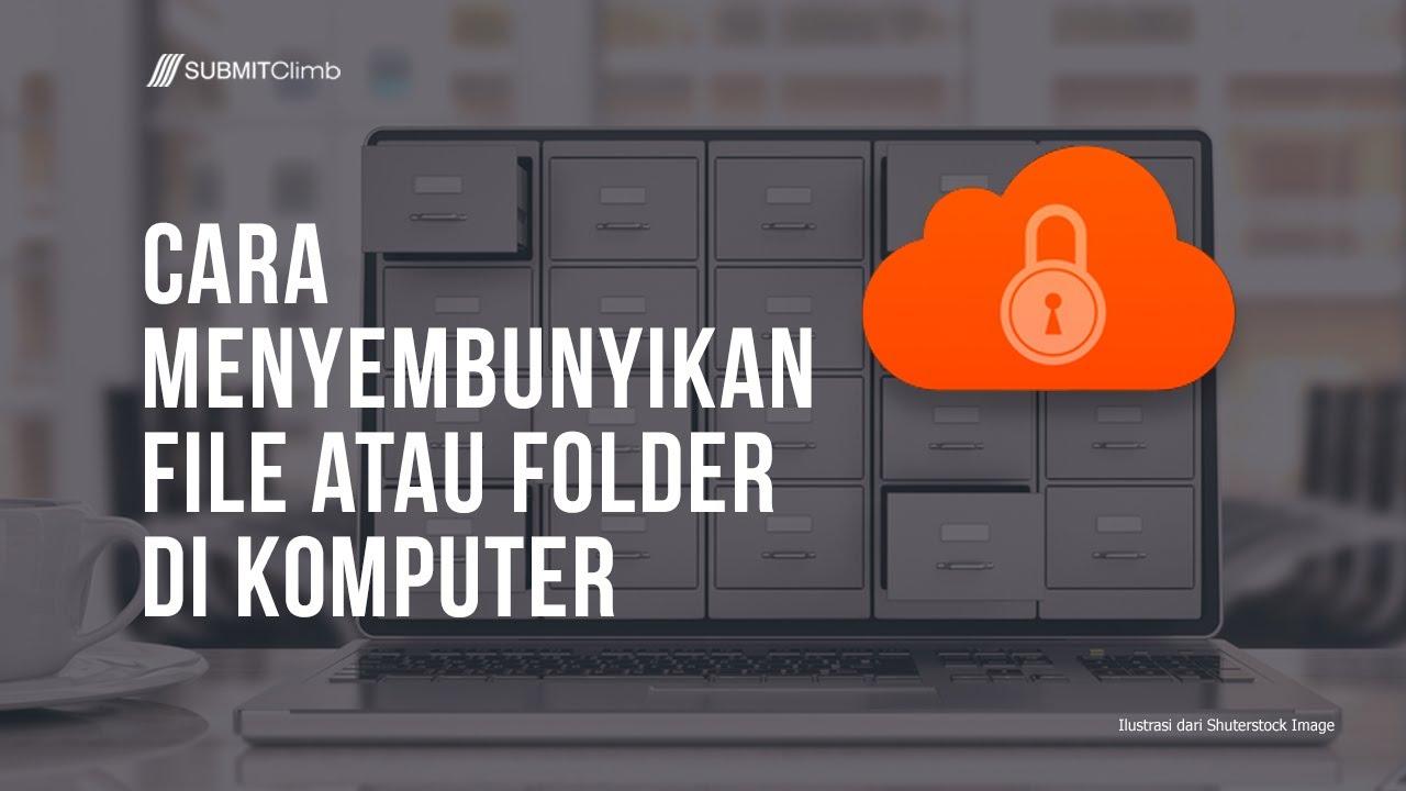 Cara Menyembunyikan File di Komputer Terbukti Aman.