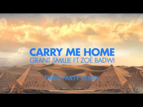 Grant Smillie ft Zoë Badwi - Carry Me Home (Third Party Remix) *Beatport Exclusive*