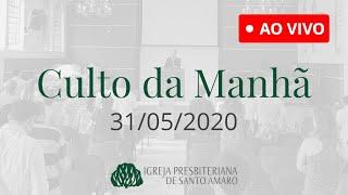 31/05 - Culto da Manhã (Ao Vivo)
