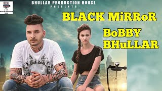 New punjabi songs| Black Mirror| Bobby Sun |New punjabi songs 2017 New punjabi song