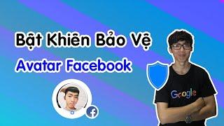 Cách Bật Khiên Bảo Vệ Avatar Facebook | Thủ Thuật Facebook