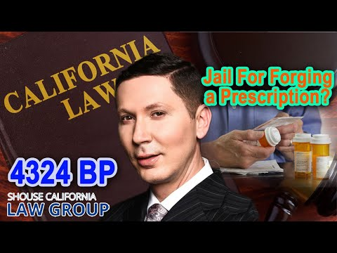 Go to jail for forging a prescription? (Business and Professions Code 4324 BP)