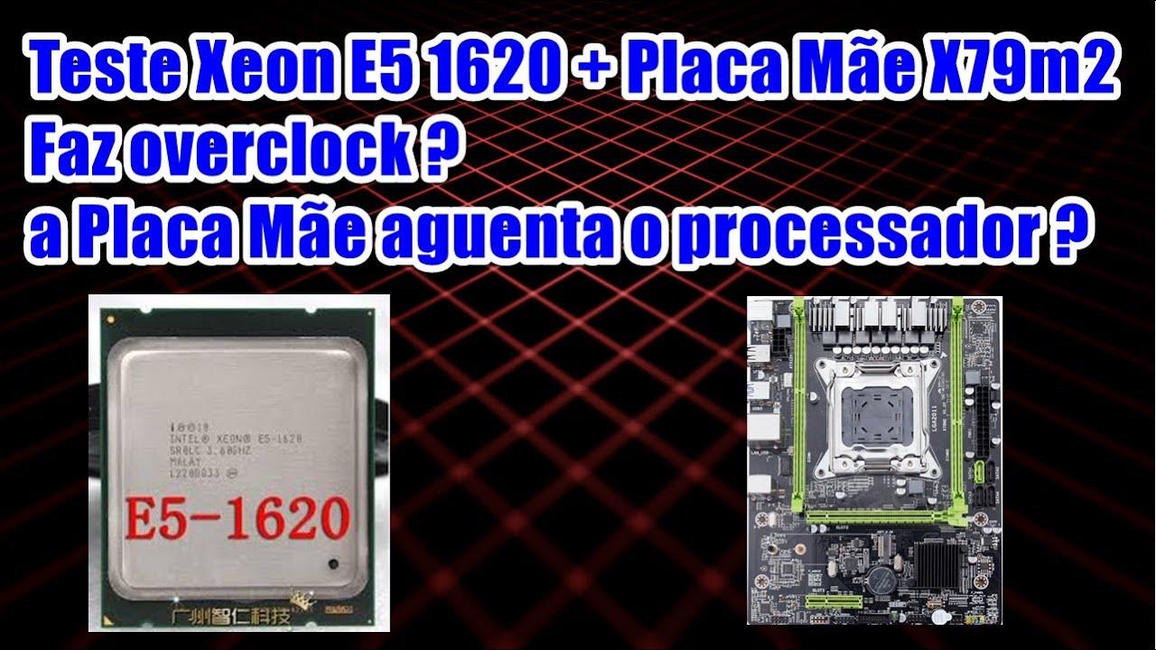 Teste Xeon E5 1620 e Placa Mãe X79m2 Faz overclock a Placa Mãe aguenta o processador.