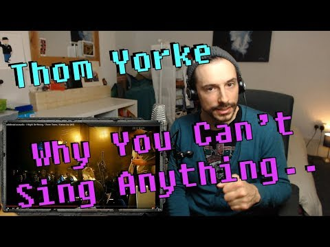 Thom Yorke, Why You Can't Sing Anything.. - Singing