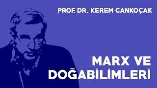 Marx ve Doğa Bilimleri - Prof. Dr. Kerem Cankoçak