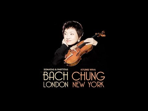Kyung Wha Chung: Bach in London & New York
