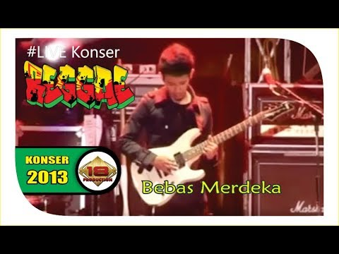 LIVE' REGGAE - BEBAS MERDEKA (LIVE KONSER BANDUNG 2013)