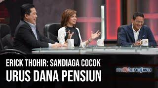 Demi Bisnis Negara - Erick Thohir: Sandiaga Cocok Urus Dana Pensiun (Part 3) | Mata Najwa