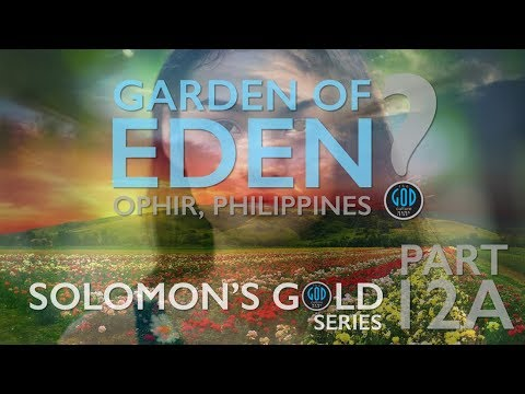 Solomon's Gold Series - Part 12A: Where is the Garden of Eden? Ophir, Philippines?