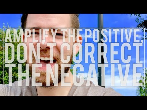 Amplify The Positive, Don't Correct The Negative