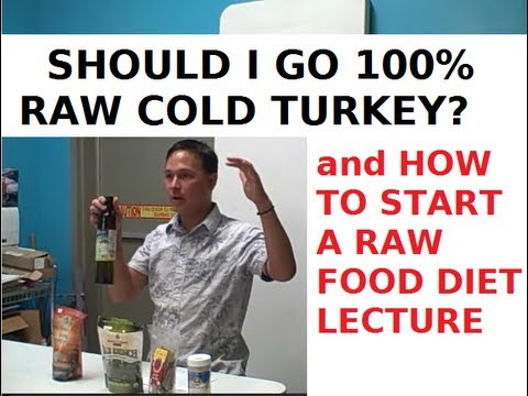 Should I go 100% Raw Cold Turkey? and How to Start a Raw Food Diet Lecture