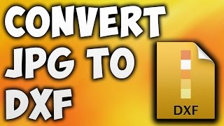 How To Convert JPG TO DXF Online - Best JPG TO DXF Converter [BEGINNER'S TUTORIAL]