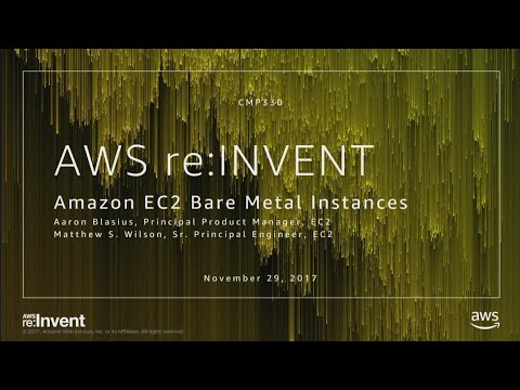 AWS re:Invent 2017: NEW LAUNCH! Amazon EC2 Bare Metal Instances (CMP330)