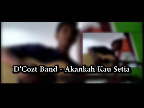 D'cost Band Akankah kau setia lirik dan chord kunci gitar - akasia D'cost Band