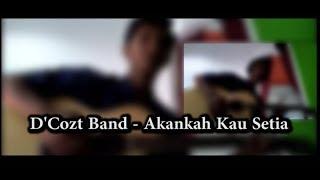 Akankah Kau Setia - D'cozt Band  - lagu D'cozt Band Akankah Kau Setia akustik cover