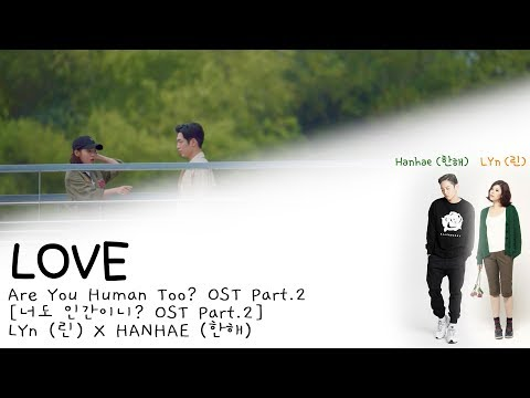 LYn (린), Hanhae (한해) - LOVE [Are You Human Too? (너도 인간이니?) OST Part.2] [Han|Rom|Eng Lyrics]