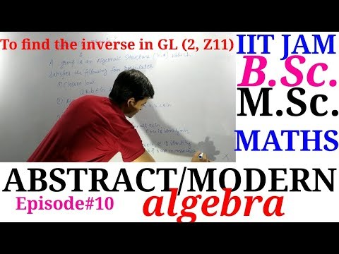 To Find The Inverse In The Group GL(2,Z11), Group Theory/Abstract Algebra/B.Sc. Maths/IIT JAM MATHS
