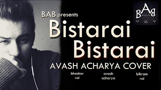 Bistarai Bistarai | Rohit John Chettri | Avash Acharya Cover with Lyrics | BAB Music