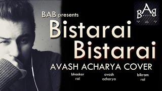 Bistarai Bistarai | Rohit John Chettri | Avash Acharya Cover with Lyrics | BAB Music