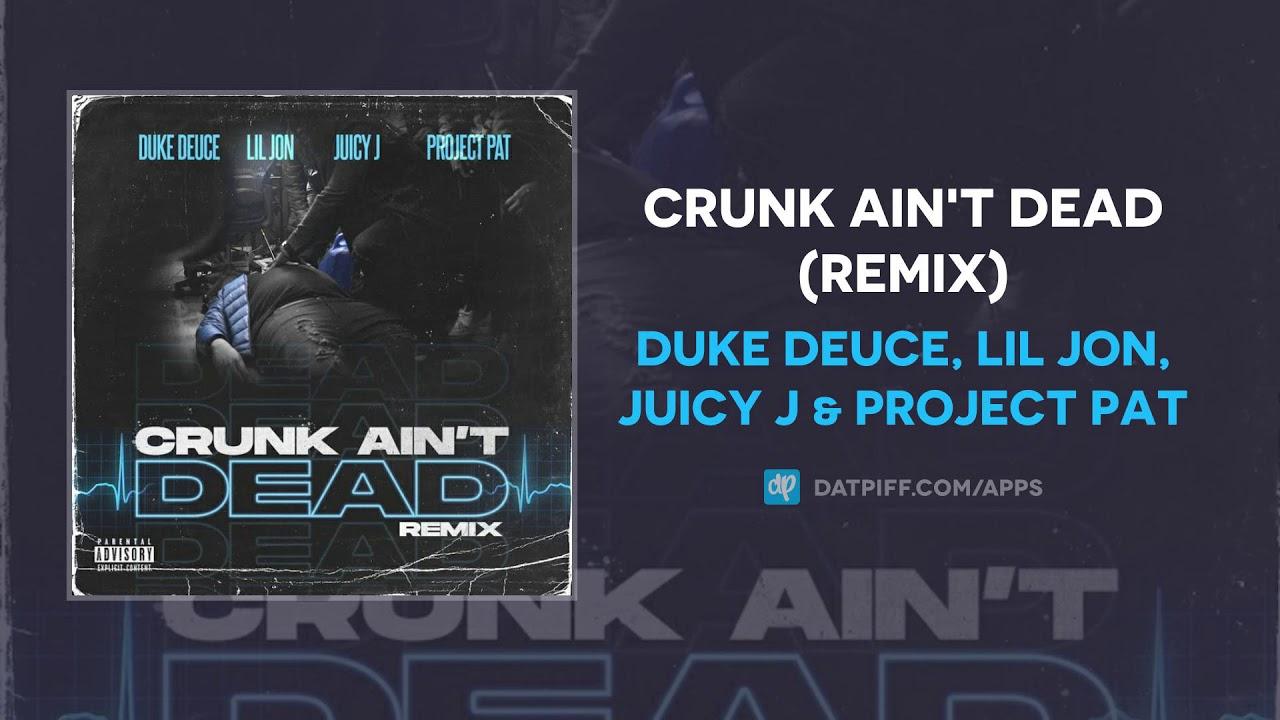 Duke Deuce, Lil Jon, Juicy J & Project Pat - Crunk Ain't Dead (Remix) (AUDIO)