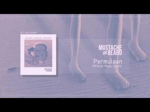 MUSTACHE AND BEARD - Permulaan (Official Audio)