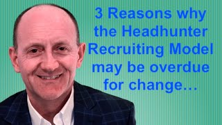 3 Reasons Why the Headhunter Recruiting Model is Overdue for Change | Bert Sadtler