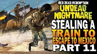 Stealing A Train And Escaping to Mexico! Red Dead Redemption Undead Nightmare DLC E11