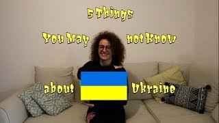 5 Things You May not Know about Ukraine