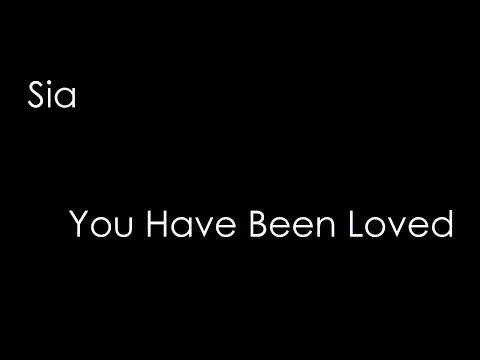 Sia - You Have Been Loved (lyrics)