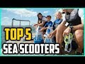 Top 5 Best Sea Scooters In 2018