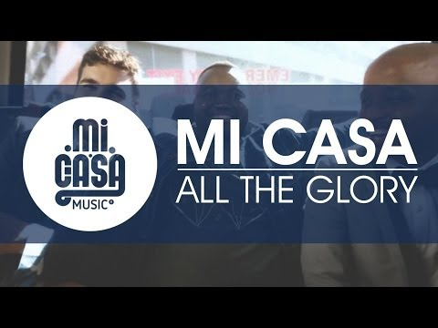 MI CASA - All The Glory