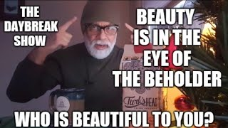 Beauty is in the eye of the beholder. Who is beautiful to you?