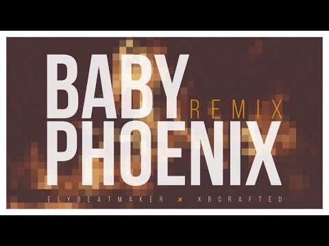 xBCrafted - Baby Phoenix (Remix)