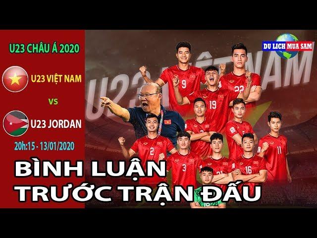 Live: U23 Việt Nam & U23 Jordan và Bình Luận Trước Trận Đấu | Du Lịch Mua Sắm