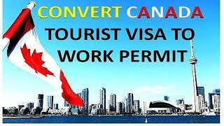convert canada tourist visa to work permit/LMIA Process/Job offer/PR