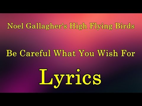 Noel Gallagher's High Flying Birds - Be Careful What You Wish For Lyrics