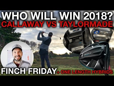 TaylorMade vs Callaway - Who Will Win 2018? + One Length Hybrids - Finch Friday