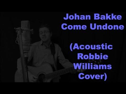 Come Undone (Johan Bakke - Acoustic Robbie Williams Cover)
