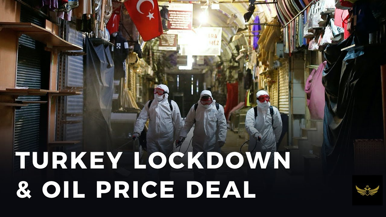 Before the video: Turkey lockdown and oil price deal