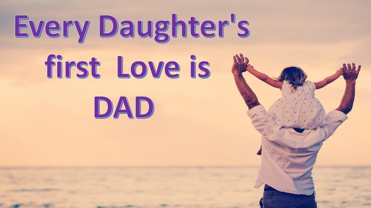 Every Daughters First Love Is Dad Youtube