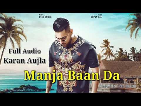 Manja || Karan Aujla || (Full Song) || Deep Jandu || Latest Punjabi Songs 2019