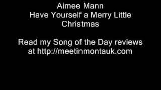 Have Yourself a Merry Little Christmas - Aimee Mann