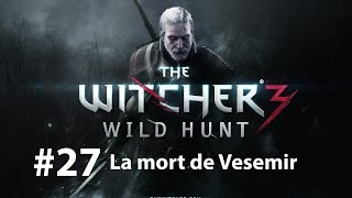 [Let's Player]The Witcher 3 #27 La Mort de Vesemir