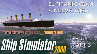 SHIP SIMULATOR 2008 | EP 1 PART 3 | EL TITANIC VIAJA A NUEVA YORK | GAMEPLAY PC | EN ESPAÑOL