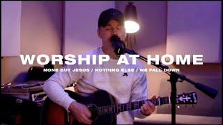 Worship At Home - None But Jesus/Nothing Else/We Fall Down