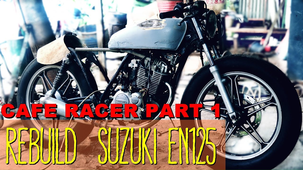 rebuild suzuki en125 cafe racer (thunder 125) part 1 - youtube