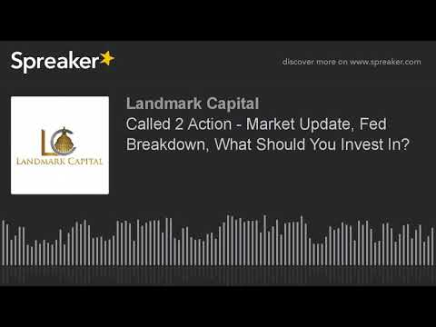 Called 2 Action - Market Update, Fed Breakdown, What Should You Invest In?