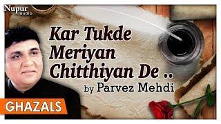 Kar Tukde Meriyan Chitthiyan De   Parvez Mehdi   Superhit Romantic Ghazals   Nupur Audio
