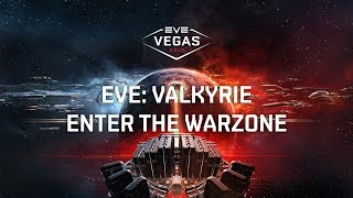 EVE Vegas 2017 - EVE: Valkyrie - Enter The Warzone