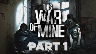 The Bruno Mars Struggle (This War of Mine - Gameplay - PC - Part 1/5)
